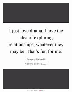 I just love drama. I love the idea of exploring ...