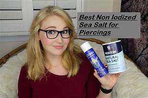 Best Non Iodized Sea Salt For Piercings In 2020