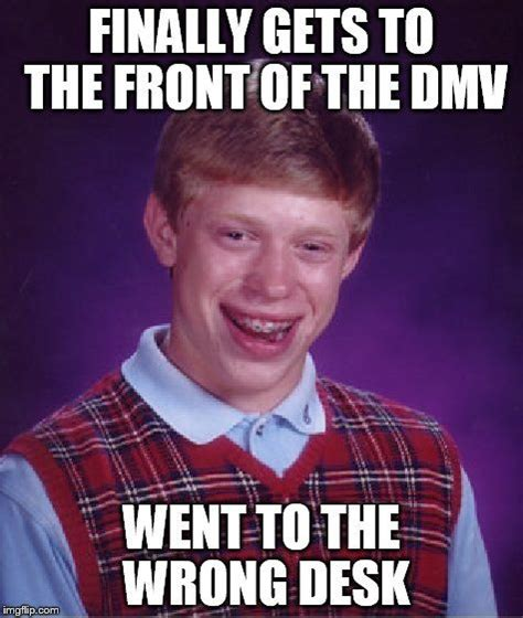Bad Luck Brian Meme Generator - 25 best dmv humor images on pinterest funny images funny photos and funny pics