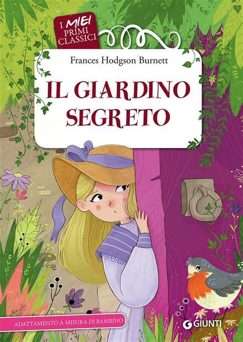 libro giardino segreto libro il giardino segreto f burnett giunti classici