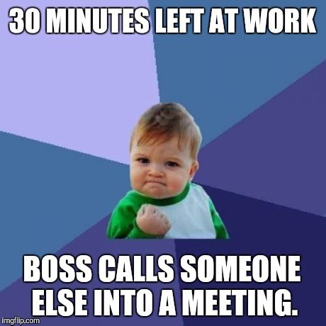 End Of Work Day Meme - best way to end the work day imgflip
