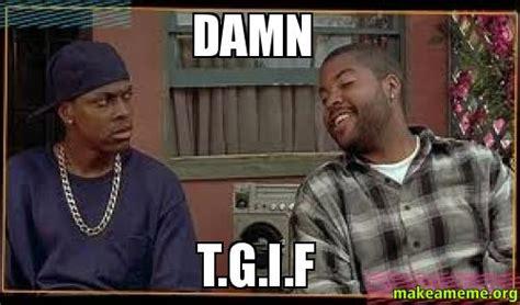 Friday Damn Meme - damn t g i f make a meme