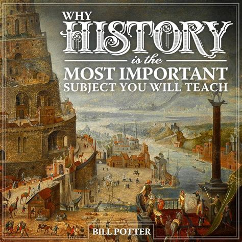 Why History Is The Most Important Subject You Will Teach