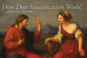 How Does Sanctification Work? (Part Two) - Christian ...