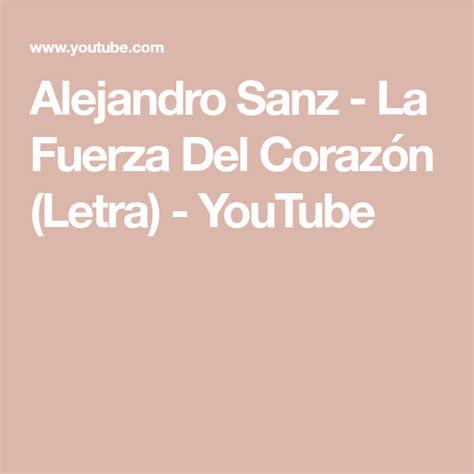 Alejandro Sanz La Fuerza Del Corazón (Letra) YouTube