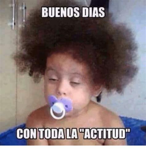Buenos Dias Memes - buenos dias con todalacoactitud meme on sizzle