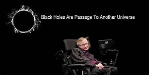 Black holes are passage to another universe, says Stephen ...