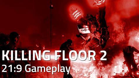 killing floor 2 ultrawide killing floor 2 21 9 ultrawide gameplay youtube