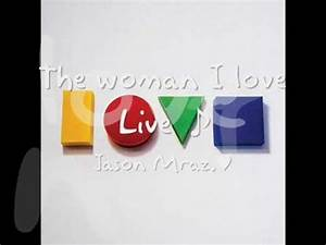 The woman I love - Jason Mraz Live Is A Four Letter Word ...