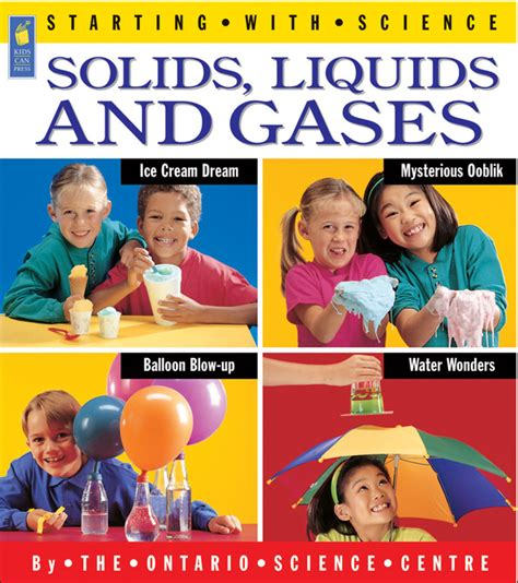 Solids, Liquids And Gases  Kids Can Press