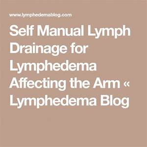 Self Manual Lymph Drainage For Lymphedema Affecting The