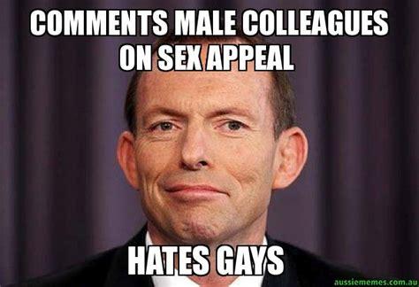 Sex Appeal Meme - tony abbott meme comments male colleagues on sex appeal hates gays pictures