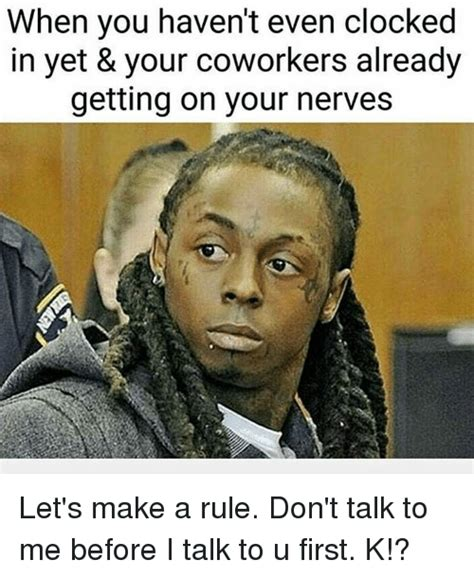 Don T Talk To Me Meme - when you haven t even clocked in yet your coworkers already getting on your nerves let s make