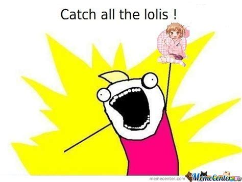 Lolicon Memes - lolicon catcher by recyclebin meme center