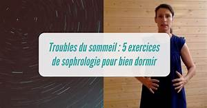 Conseil Pour Bien Dormir : troubles du sommeil 5 exercices de sophrologie pour bien dormir ~ Preciouscoupons.com Idées de Décoration