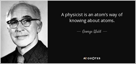 A Physicist Is An Atom's Way Of Knowing