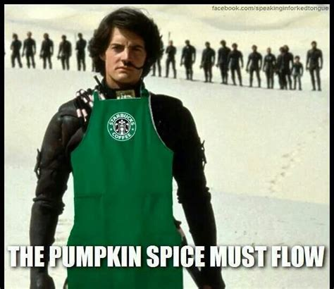Dune Memes - pumpkin spice the spice must flow pinterest pumpkins spices and pumpkin spice