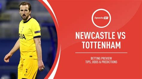 Newcastle vs Tottenham prediction, betting tips, odds ...