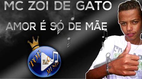 MC ZOI DE GATO AMOR É SÓ DE MÃE ♪(LETRA+DOWNLOAD)♫ YouTube