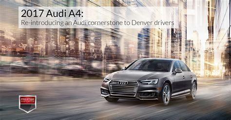 Audi Denver by 2017 Audi A4 Re Introducing An Audi Cornerstone