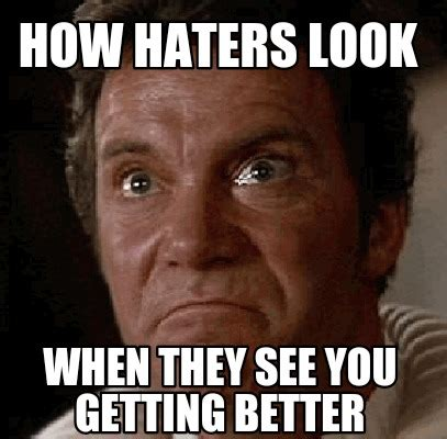 Memes For Haters - meme creator how haters look when they see you getting better meme generator at memecreator org