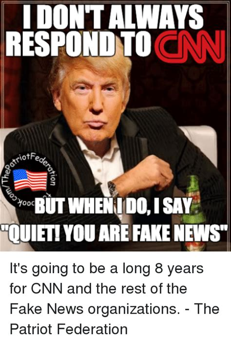 News Memes - idontalways cnn respond to 00c butwhen ido isan ouiet you are fake news it s going to be a long