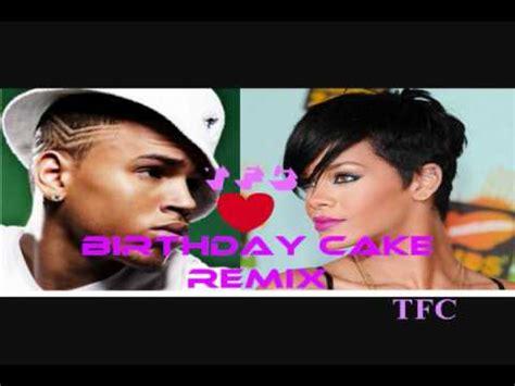forgeryikz rihanna feat chris brown birthday cake remix