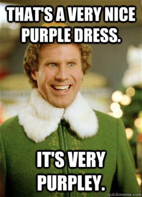 Very Nice Meme - that s a very nice purple dress it s very purpley buddy the elf quickmeme