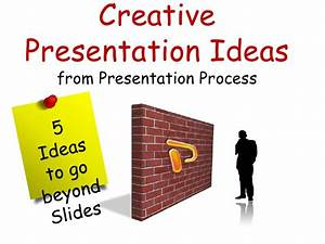 5 Creative Presentation Ideas from Presentation Process