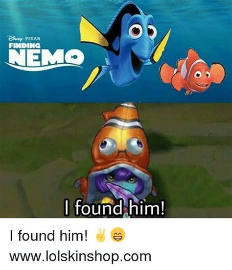 Finding Meme - diwep pixar finding nemo i found him i found him wwwlolskinshopcom finding nemo meme on me me