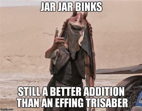 Jar Jar Binks Meme - 20 jar jar binks memes that will make you love the character even more sayingimages com