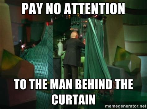 Wizard Of Oz Meme - pay no attention to the man behind the curtain neal s soapbox