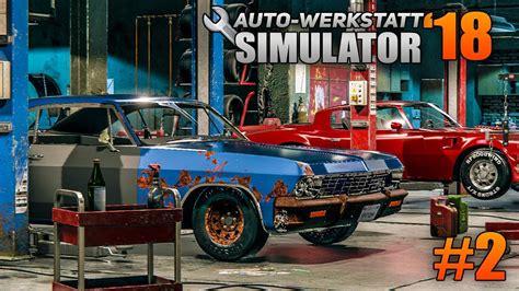 auto werkstatt simulator 2018 auto werkstatt simulator 2018 2 das erste auto ist fertig car mechanic simulator 2018