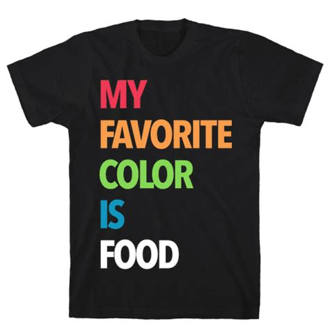 black is my favorite color my favorite color is food t shirt human