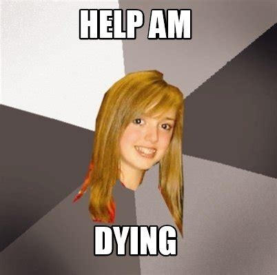 Dying Memes - meme creator help am dying meme generator at memecreator org