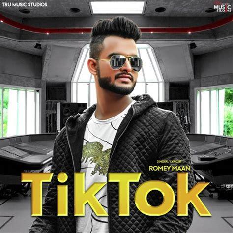 Tik Tok - Download Songs by Romey Maan @ JioSaavn