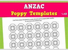 ANZAC Poppy Templates ANZAC Day Teacher Resources