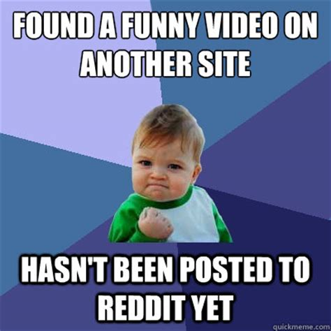 Funny Meme Sites - found a funny video on another site hasn t been posted to reddit yet success kid quickmeme