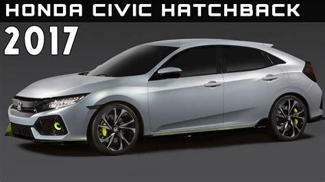 2017 Honda Civic Hatchback Review Rendered Price Specs