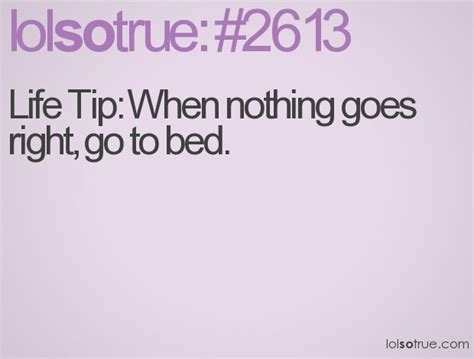 When Nothing Goes Right, Go To Bed.