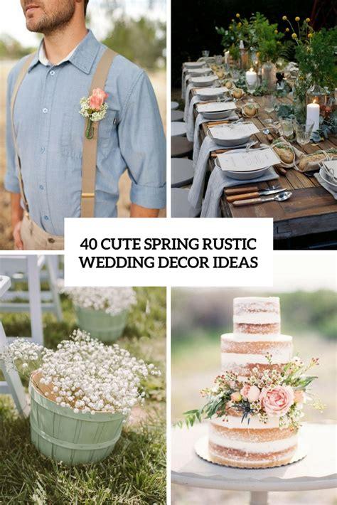 40 Cute Spring Rustic Wedding Décor Ideas Weddingomania