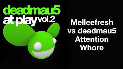 Melleefresh Vs Deadmau5 / Attention Whore [full Version