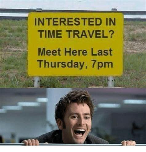 Time Travel Meme - interested in time travel meet here last thursday 7pm meme on me me