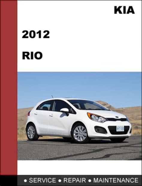 car repair manual download 2012 kia rio spare parts catalogs kia rio 2012 workshop service repair manual reviews specs