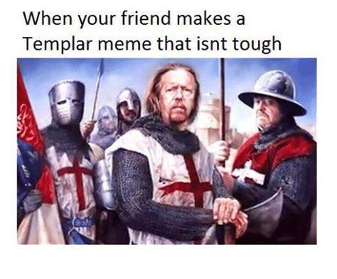 Templar Memes - 25 best memes about meme templar and tough the knights of templar meme templar and tough