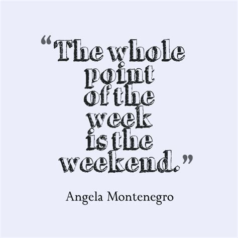 Weekend Quotes Weekend Quotes For Quotesgram