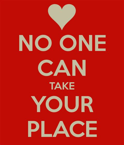 Nobody Can Take Your Place Quotes