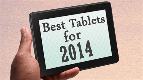 Best 2014 Android Best Tablets For 2014 The Best Tablet For The Money