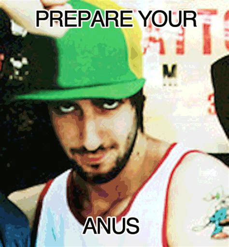 Prepare Your Anus Meme - image 77180 prepare your anus know your meme