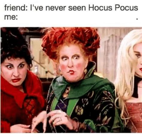 Hocus Pocus Meme - friend i ve never seen hocus pocus me dank meme on sizzle